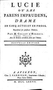 Lucie ou les parens imprudens: drame en cinq actes et en prose...