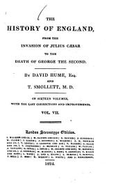The History of England, from the Invasion of Julius Caesar to the Death o f George the second: In sixteen Volumes, with the Last Corrections and Improvements, Volume 7