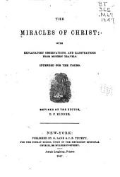 The Miracles of Christ: With Explanatory Observations, and Illustrations from Modern Travels. Intended for the Young