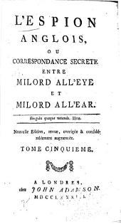 L'observateur anglois, ou Correspondance secrete entre milord All'Eye et milord AllE'ar [sic]: Volume5