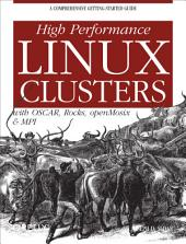 High Performance Linux Clusters with OSCAR, Rocks, OpenMosix, and MPI: A Comprehensive Getting-Started Guide