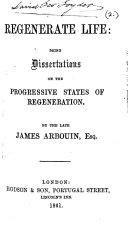 Regenerate life; being dissertations on the progressive states of regeneration