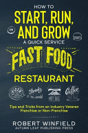 How to Start  Run  and Grow a Quick Service Fast Food Restaurant PDF
