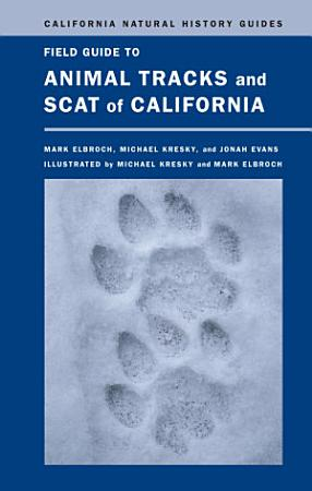 Field Guide to Animal Tracks and Scat of California PDF