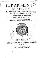 Il rapimento di Cefalo rappresentato nelle nozze della cristianiss. regina di Francia e di Navarra Maria Medici di Gabriello Chiabrera