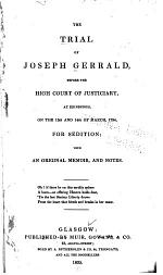 The Trial of Joseph Gerrald, Before the High Court of Justiciary, at Edinburgh, on the 13th and 14h of March, 1794, for Sedition