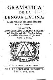 Gramatica de la lengua latina: parte primera del libro primero de sus rudimentos