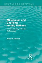 Millennium and Charisma Among Pathans (Routledge Revivals): A Critical Essay in Social Anthropology