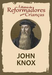 A História dos Reformadores para Crianças: John Knox