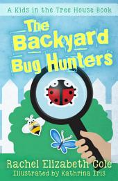 The Backyard Bug Hunters (Kids in the Tree House, #2)