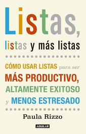 Listas, listas y más listas: Cómo usar listas para ser más productivo, altamente exitoso y menos estresado