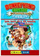 Donkey Kong Country Tropical Freeze Game  Switch  Wii U  3ds  Gameplay  Cheats  Hacks  Strategies  Guide Unofficial PDF