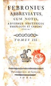 Febronius abbreviatus, cum notis, adversus neotericos theologos et canonistas etc. Tomus 1. [-5.]: Volume 3