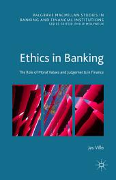 Ethics in Banking: The Role of Moral Values and Judgements in Finance