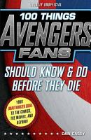 100 Things Avengers Fans Should Know   Do Before They Die PDF