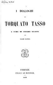 I dialoghi di Torquato Tasso: Volume 2