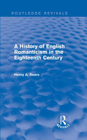 A History of English Romanticism in the Eighteenth Century  Routledge Revivals  PDF