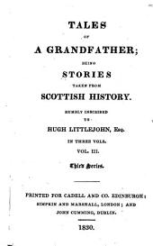 Tales of a Grandfather: Being Stories Taken Fom Scottish History. ... 3d Series, Volume 3