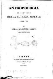 Opere di filosofia morale dell'abate Antonio Rosmini-Serbati: Antropologia in servigio della scienza morale libri 4, Volume 2