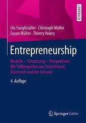 Entrepreneurship: Modelle – Umsetzung – Perspektiven Mit Fallbeispielen aus Deutschland, Österreich und der Schweiz, Ausgabe 4