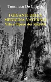 I giganti della medicina naturale: Vita e opere dei Maestri