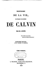 Histoire de la vie, des ouvrages et des doctrines de Calvin: Volume1