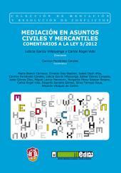 Mediación en asuntos civiles y mercantiles: Comentarios a la Ley 5/2012