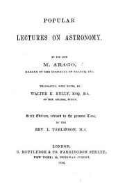 Leçons d'astronomie. Popular Lectures on Astronomy; delivered at the Royal Observatory of Paris ... Translated by W. H. Kelly. With extensive additions and corrections by D. Lardner ... Third edition