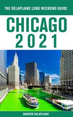 Chicago - The Delaplaine 2021 Long Weekend Guide