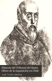 Historia del Tribunal del Santo Oficio de la inquisición en Chile: Volumen 1