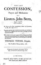 The Last Confession, Prayers and Meditations of Lieuten. John Stern, Delivered by Him on the Cart Immediately Before His Execution to Dr. Burnet: Together with the Last Confession of George Borosky, Signed by Him in the Prison and Sealed Up in the Lieutenants Pacquet, Issue 11