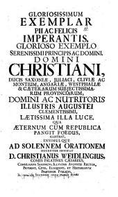 Gloriosissimum exemplar pii ac felicis imperantis ... illustrat, insimulque ad sol. orat. dec. invitat Christi. Weidling
