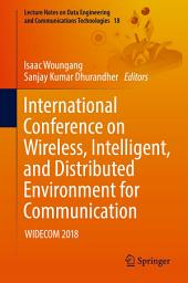 International Conference on Wireless, Intelligent, and Distributed Environment for Communication: WIDECOM 2018
