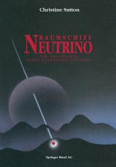 Raumschiff Neutrino: Die Geschichte eines Elementarteilchens