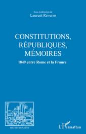 CONSTITUTIONS, REPUBLIQUES, MEMOIRES: 1849 entre Rome et la France