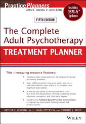 The Complete Adult Psychotherapy Treatment Planner: Includes DSM-5 Updates, Edition 5