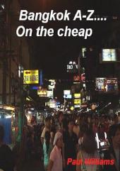 Bangkok A-Z...on the cheap