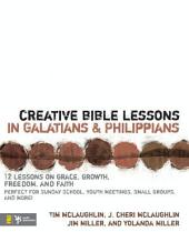 Creative Bible Lessons in Galatians and Philippians: 12 Sessions on Grace, Growth, Freedom, and Faith