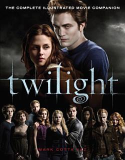 Twilight  The Complete Illustrated Movie Companion Book