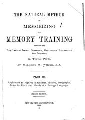 The Natural Method of Memorizing and Memory Training Based on the Four Laws of Logical Connection, Co-existence, Resemblance, and Contrast in ...