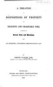 A Treatise on dispositions of property for religious and charitable uses, as affected by recent acts and decisions, with an appendix containing the Donations Act