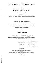 Landscape Illustrations of the Bible: Consisting of Views of the Most Remarkable Places Mentioned in the Old and New Testaments : from Original Sketches Taken on the Spot Engraved by W. and E. Finden, Volume 2