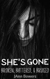She's Gone...Broken, Battered & Bruised: By a Depressed Poet