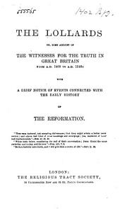 The Lollards, Or Some Account of the Witnesses for the Truth in Great Britain from A.D. 1400 to A.D. 1546: With a Brief Notice of Events Connected with the Early History of the Reformation