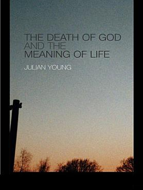 The Death of God and the Meaning of Life PDF