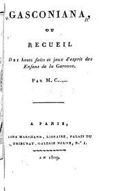 Gasconiana, ou, Recueil des hauts faits et jeux d'esprit des enfans de la Garonne