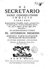 De secretario sacrae congrégations indicis libri duo ...