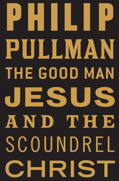 Download The Good Man Jesus and the Scoundrel Christ Book