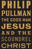 The Good Man Jesus and the Scoundrel Christ PDF