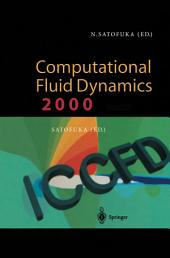 Computational Fluid Dynamics 2000: Proceedings of the First International Conference on Computational Fluid Dynamics, ICCFD, Kyoto, Japan, 10–14 July 2000